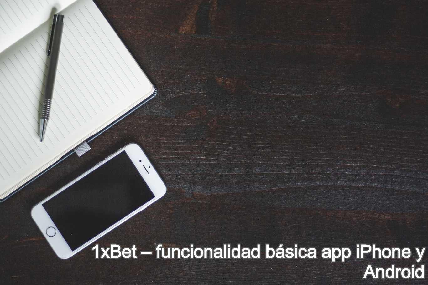 1xBet – funcionalidad básica app iPhone y Android